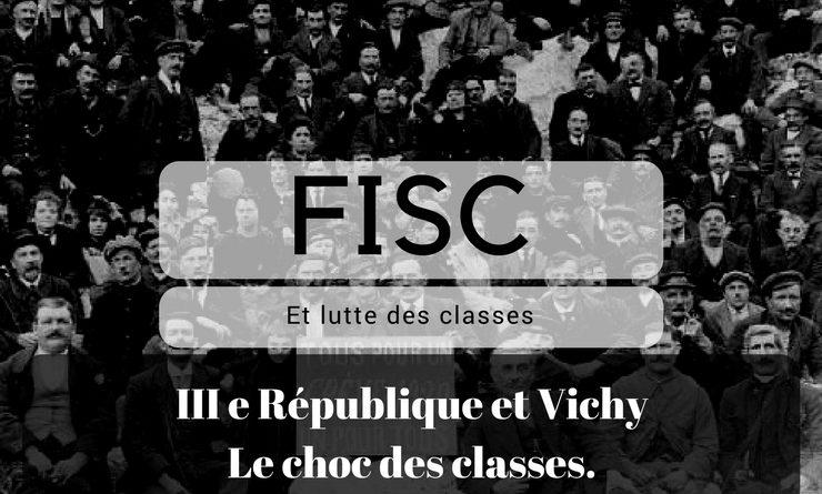 FISC et lutte des classes – Partie 2 : IIIe République – Vichy, le choc des classes.