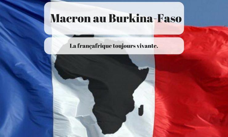 Macron au Burkina-Faso – La Franceafrique toujours vivante.