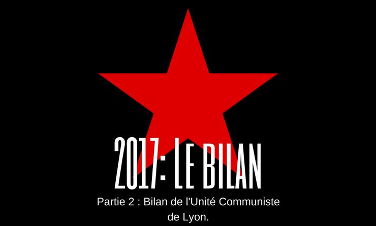 2017 : Le bilan – partie 2 : Bilan de l'Unité Communiste de Lyon