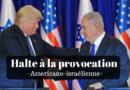 Halte à la provocation Americano-Israélienne!