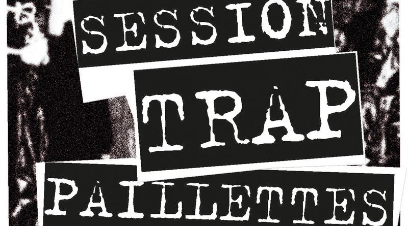 Session Trap et Paillettes contre la répression – 18 janvier – 18 h 00